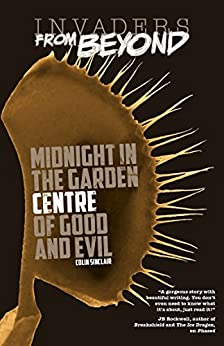 Midnight In The Garden Centre Of Good And Evil Invaders From Beyond Kindle Edition By Colin