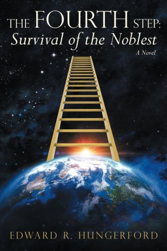 The Fourth Step: Survival of the Noblest: A Novel