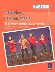 20 Ateliers de slam poésie 6e Cycle 3 : De l'écriture poétique à la performance par Catherine Duval