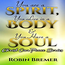 You Are a Spirit You Live in a Body & You Have a Soul