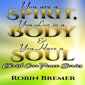 You Are a Spirit You Live in a Body & You Have a Soul Audiobook