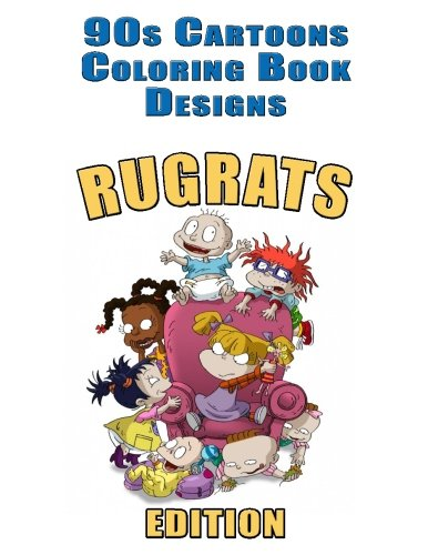 90s Cartoons Coloring Book Designs 30+ RUGRATS Designs for Coloring Stress Relieving - Inspire Creativity and Relaxation of Kids And Adults - Stress ... Coloring Book (90s Cartoons Coloring Books) [Books, Coloring] (Tapa Blanda)