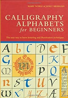 Calligraphy Alphabets for Beginners: The Easy Way to Learn Lettering and Illumination Techniques by Mary