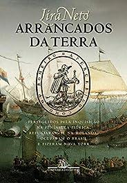 Arrancados da terra: Perseguidos pela Inquisição na Península Ibérica, refugiaram-se na Holanda, ocuparam o Br