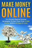 Make Money Online: 15+ Proven Passive Income Strategies To Earn You 00 A Month In 60 Days Or Less