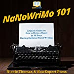NaNoWriMo 101: A Quick Guide on How to Write a Novel in 30 Days During National Novel Writing Month | Nicole Thomas,HowExpert Press