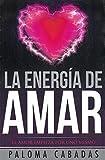 La Energía De Amar (COLECCIÓN PALOMA CABADAS)