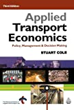img - for Applied Transport Economics: Policy, Management & Decision Making by Stuart Cole (2005-05-28) book / textbook / text book