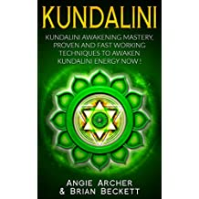 Kundalini: Kundalini Awakening Mastery, Proven and Fast Working Techniques to Awaken Kundalini Energy Now!