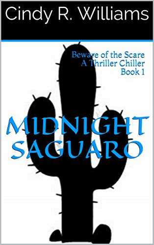 Midnight Saguaro: Beware of the Scare A Thriller Chiller Book 1 by [Williams, Cindy R.]