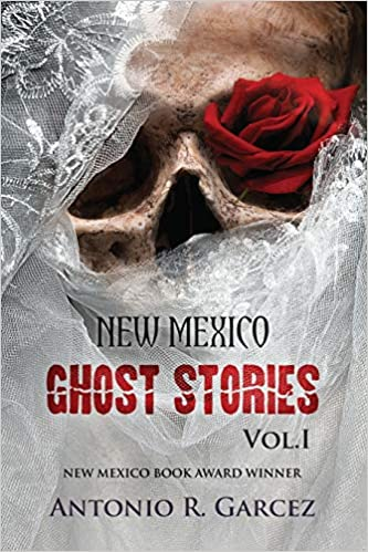 New Mexico Ghost Stories Volume I (Volume 1) Fourth Edition by Antonio R. Garcez  (Author)