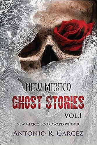 New Mexico Ghost Stories Volume I (Volume 1) Fourth Edition by Antonio R. Garcez  (Author)