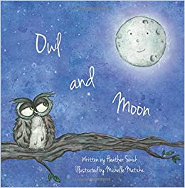Owl and Moon: Heather Swick, Michelle Matzke: 9781502994806 ...