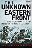 img - for The Unknown Eastern Front: The Wehrmacht and Hitler's Foreign Soldiers by Rolf-Dieter Muller (28-Feb-2014) Paperback book / textbook / text book