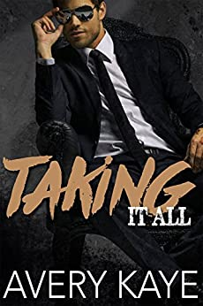 Taking It All - A Contemporary Romance (Billionaire Insta-Love Book 4) by [Kaye, Avery]