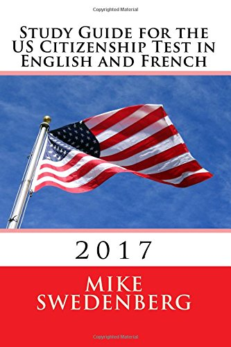 Study Guide for the US Citizenship Test in English and French: 2018 (Study Guides for the US Citizenship Test) (Volume 1) (English and French Edition)