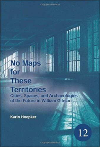 Ebooks download uk No Maps for These Territories: Cities, Spaces, and Archaeologies of the Future in William Gibson. (Spatial Practices) PDF by Karin Hoepker