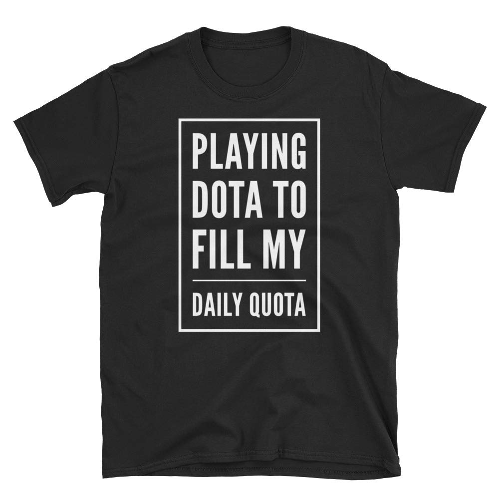 Epic Merch Creations Playing Dota to Fill My Daily Quota Unisex Tee Shirt