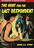 The Hunt for the Last Respondent : Nonresponse in Sample Surveys, Stoop, Ineke A. L. and Stoop, Ineke, 9037702155