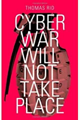 Cyber War Will Not Take Place by Thomas Rid (2013-09-01) Hardcover