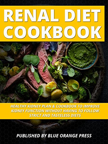 Renal Diet Cookbook: Healthy Kidney Plan & Cookbook To Improve Kidney Function Without Having To Strict And Tasteless Diets by BLUE ORANGE PRESS