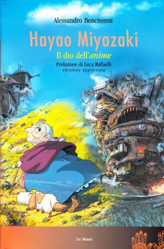 Hayao Miyazaki. Il dio dellanime Alessandro Bencivenni