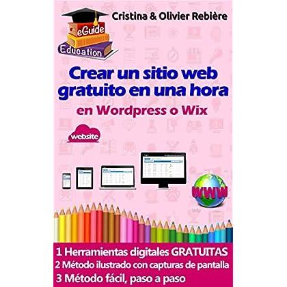 Crear un sitio web en una hora: Pequeña guía digital, simple y fácil para crear un sitio web en Wordpress o Wix (eGuide Education nº 1)