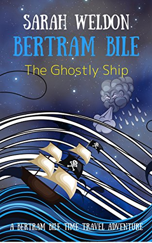 The Ghostly Ship (Bertram Bile Time Travel Adventure Series Book 5)