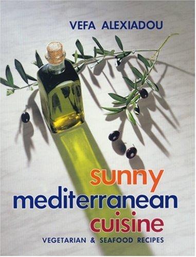 Sunny Mediterranean Cuisine by Vefa Alexiadou