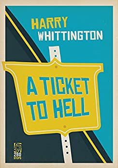 A Ticket to Hell by [Whittington, Harry]