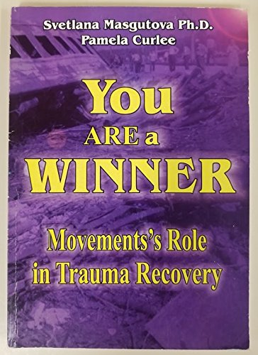 You Are a Winner: Movements Role in Trauma Recovery Svetlana; Curlee