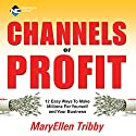 Channels of Profit: 12 Easy Ways to Make Millions for Yourself and Your Business Speech by MaryEllen Tribby Narrated by MaryEllen Tribby