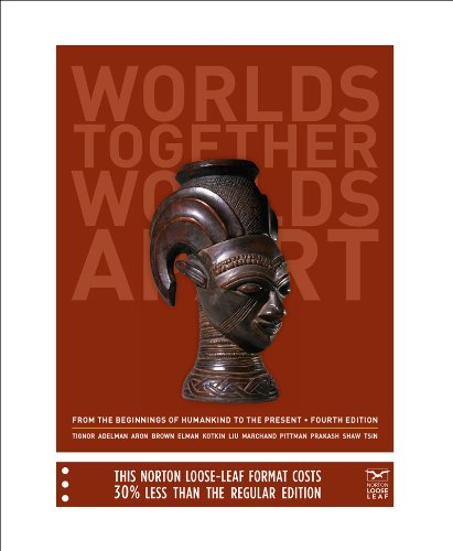 Worlds Together, Worlds Apart: A History of the World: From the Beginnings of Humankind to the Present (Fourth Edition)
