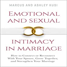 Emotional and Sexual Intimacy in Marriage: How to Connect or Reconnect with Your Spouse, Grow Together, and Strengthen Your Marriage Audiobook by Ashley Kusi, Marcus Kusi Narrated by Rich Miller