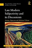 img - for Late Modern Subjectivity and its Discontents: Anxiety, Depression and Alzheimer's Disease (The Social Pathologies of Contemporary Civilization) book / textbook / text book