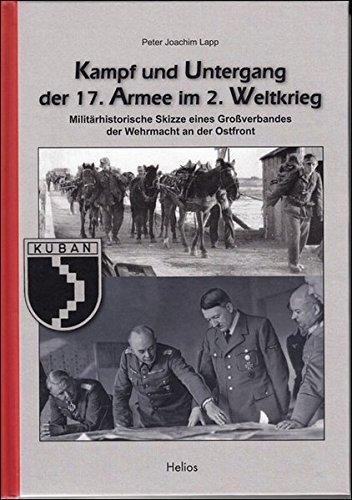 Kampf und Untergang der 17. Armee im 2. Weltkrieg: Militärhistorische Skizze eines Großverbandes der Wehrmacht an der Ostfront