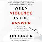 When Violence Is the Answer: Learning How to Do What It Takes When Your Life Is at Stake | Tim Larkin