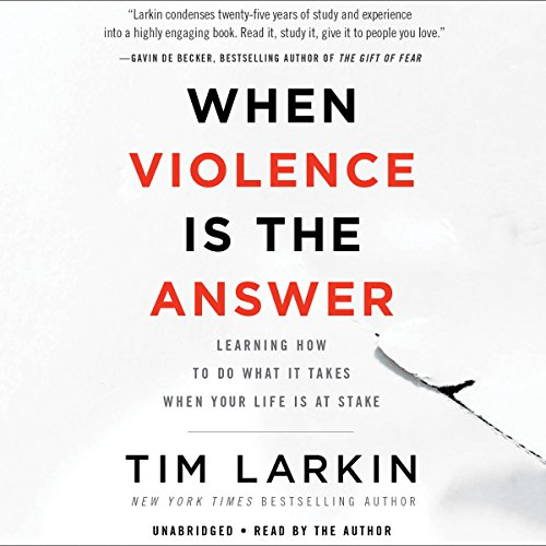 When Violence Is the Answer: Learning How to Do What It Takes When Your Life Is at Stake Audiobook [Free Download by Trial] thumbnail