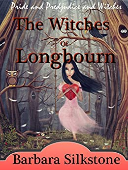 The Witches of Longbourn: Pride and Prejudice and Witches by [Silkstone, Barbara, Lady, a]
