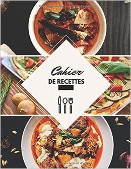 Cahier De Recettes Livre De Cuisine A Remplir Et A Completer 100