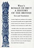 Wace's Roman De Brut: A History Of The British (Text and Translation) (Exeter Medieval Texts and Studies LUP)