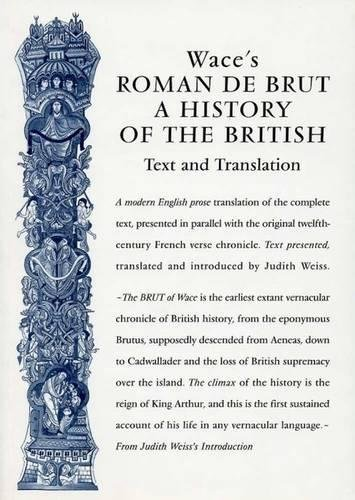 Wace's Roman De Brut: A History Of The British (Text and Translation) (Exeter Medieval Texts and Studies LUP) by Brand: Liverpool University Press