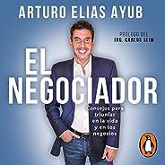 El negociador [The Negotiator]: Consejos para triunfar en la vida y en los negocios [Tips to Succeed in Life a