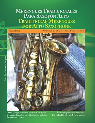 Merengues Tradicionales Para Saxofon Alto: Traditional Merengues For Alto Saxophone (Volumen 1) (Spanish Edition) [Alexander Vasquez] (Tapa Blanda)