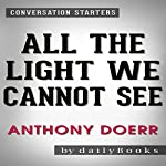 All the Light We Cannot See by Anthony Doerr: Conversation Starters | dailyBooks