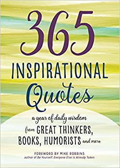 365 Inspirational Quotes: A Year of Daily Wisdom from Great Thinkers, Books, Humorists, and More...