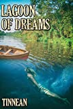 Lagoon of Dreams (Strange, Strange World Book 3) - Kindle edition by Tinnean. Literature & Fiction Kindle eBooks @ Amazon.com.