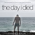 The Day I Died: Ten Remarkable True Stories of Near-Death Experience | Tammy Cohen