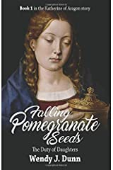 Falling Pomegranate Seeds: The Duty of Daughters (Katherine of Aragon Story) (Volume 1) Paperback