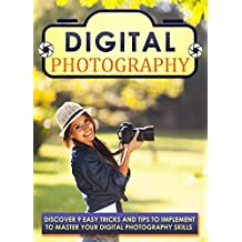 Digital Photography: Discover 9 Easy Tricks And Tips To Implement To Master Your Digital Photography Skills (Photography books, Photography for beginners, ... business, Landscape photography)